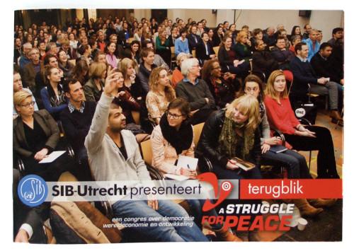 SIB-Utrecht presenteert A Struggle for Peace, een terugblik. A Struggle for Peace, een congres over democratie, wereldeconomie en ontwikkeling. Georganiseerd door SIB-Utrecht, de Utrechtse Studentenvereniging voor Internationale Betrekkingen.